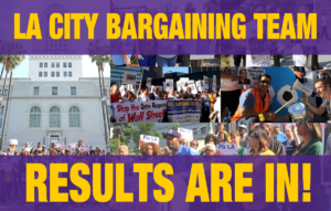 LA City Bargaining Team Results are in!
